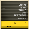 Max Porter - Grief Is the Thing with Feathers: A Novel bild