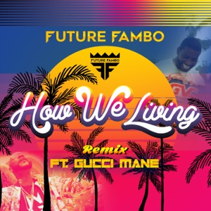How We Living (Remix) [feat. Gucci Mane] - Single Mp3 Download