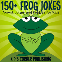 150+ Frog Jokes: Funny Animal Jokes and Riddles for Kids (Unabridged)