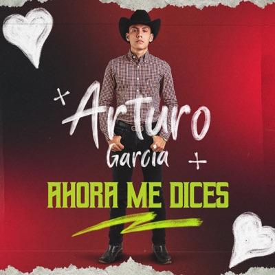 Ahora Me Dices - Single - Arturo Garcia