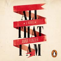 Anna Funder - All That I Am artwork