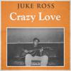 Crazy Love - Juke Ross