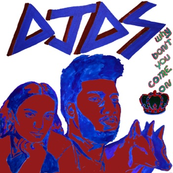 DJDS, Khalid & Empress Of - Why Dont You Come On  Single Album Reviews