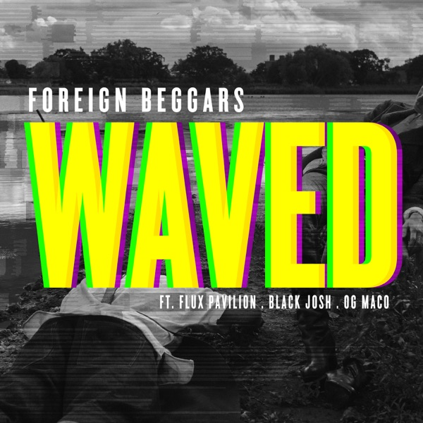 Foreign Beggars – Waved (feat. Black Josh, OG Maco & Flux Pavillion) – Single [iTunes Plus AAC M4A]