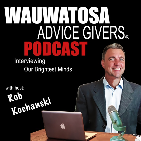 Wauwatosa Advice Givers | Business Owners | Entrepreneurs | Interviewing Our Community's Brightest Minds | Rob Kochanski