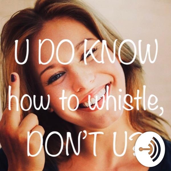 U DO KNOW (DON'T U?)