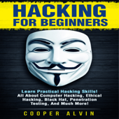 Hacking for Beginners: Learn Practical Hacking Skills! All About Computer Hacking, Ethical Hacking, Black Hat, Penetration Testing, and Much More! (Unabridged)