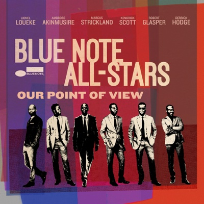 Our Point of View (feat. Lionel Loueke, Ambrose Akinmusire, Marcus Strickland, Kendrick Scott, Robert Glasper & Derrick Hodge) - Blue Note All-Stars album