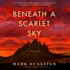 Mark Sullivan - Beneath a Scarlet Sky: A Novel (Unabridged)  artwork