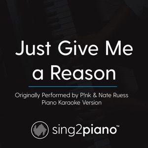 Sing2Piano - Just Give Me a Reason (Originally Performed by P!Nk & Nate Ruess)