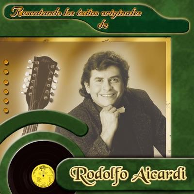 Rescatando los Éxitos Originales de Rodolfo Aicardi - Rodolfo Aicardi