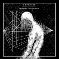 Body Void - I Live Inside a Burning House artwork