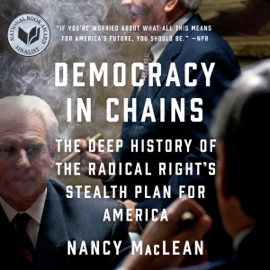 Democracy in Chains: The Deep History of the Radical Right's Stealth Plan for America (Unabridged) audiobook