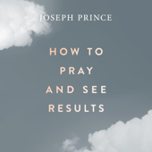 How to Pray and See Results