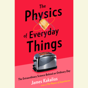 The Physics of Everyday Things: The Extraordinary Science Behind an Ordinary Day (Unabridged)