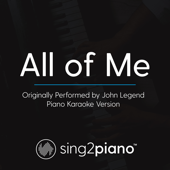 All of Me (Originally Performed by John Legend) [Piano Karaoke Version]