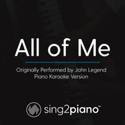 All of Me (Originally Performed by John Legend) [Piano Karaoke Version] - Sing2Piano - Sing2Piano