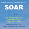 Soar: The Breakthrough Treatment for Fear of Flying (Unabridged) - Tom Bunn