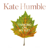 Kate Humble - Thinking on My Feet: The Small Joy of Putting One Foot in Front of Another (Unabridged) artwork