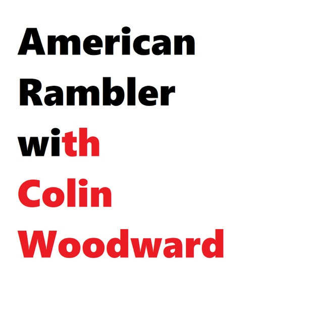 American Rambler With Colin Woodward By Colin Woodward On Apple Podcasts
