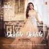 Dekhte Dekhte Acoustic From T Series Acoustics Single