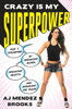 A. J. Mendez - Crazy Is My Superpower: How I Triumphed by Breaking Bones, Breaking Hearts, and Breaking the Rules (Unabridged)  artwork