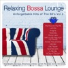 Relaxing Bossa Lounge: Unforgettable Hits of the 60's, Vol. 2