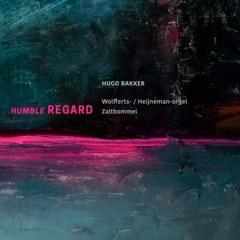 Humble Regard (Wolfferts- / Heijneman-orgel Zaltbommel)