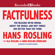 Hans Rosling, Anna Rosling Rönnlund & Ola Rosling - Factfulness: Ten Reasons We're Wrong About the World - and Why Things Are Better Than You Think (Unabridged)
