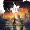 A Deeper Love: Ghosts of the Shadow Market, Book 5  (Unabridged) - Cassandra Clare & Maureen Johnson
