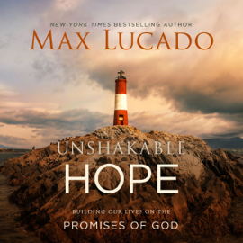 Unshakable Hope: Building Our Lives on the Promises of God (Unabridged) audiobook