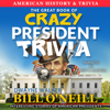 Bill O'Neill - The Great Book of Crazy President Trivia: Interesting Stories of American Presidents (Unabridged)  artwork