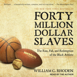 Forty Million Dollar Slaves: The Rise, Fall, and Redemption of the Black Athlete (Unabridged) audiobook
