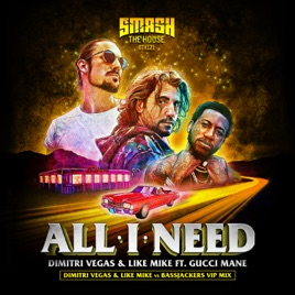 All I Need (feat  Gucci Mane) [DVLM X Bassjackers VIP MIX] - Single by  Dimitri Vegas & Like Mike on iTunes