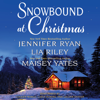 Jennifer Ryan, Maisey Yates & Lia Riley - Snowbound at Christmas  artwork
