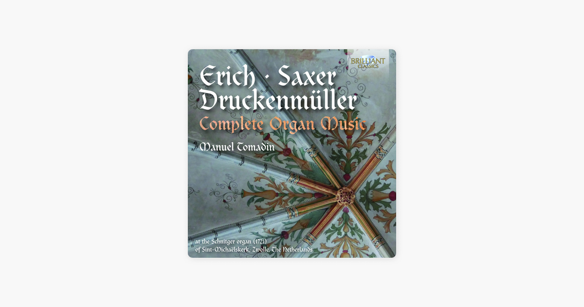 ‎Erich, Saxer & Druckenmüller: Complete Organ Music by Manuel Tomadin