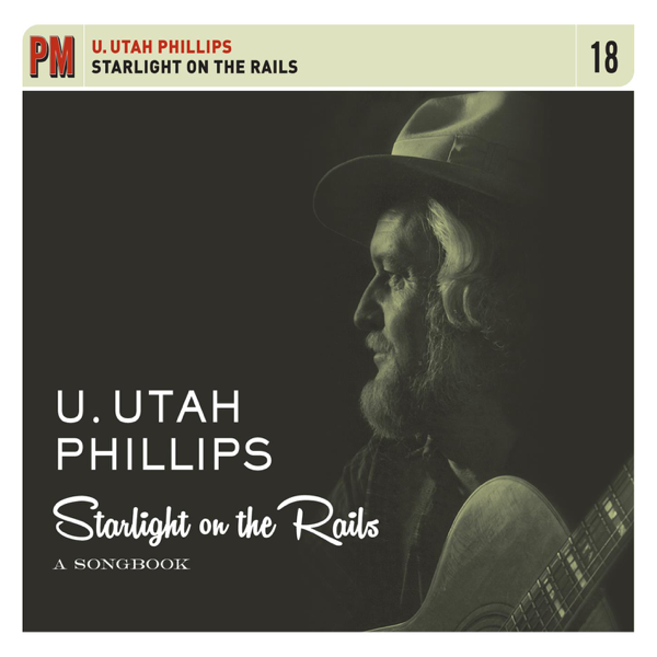 Starlight on the Rails: A Songbook by Utah Phillips on Apple Music