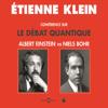 Conférence sur le débat quantique: Albert Einstein vs Niels Bohr - Etienne Klein