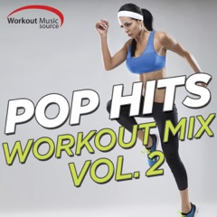 Workout Music Source - Pop Hits Workout Mix, Vol. 2 (60 Min Non-Stop Mix For Fitness & Workout 130 BPM)