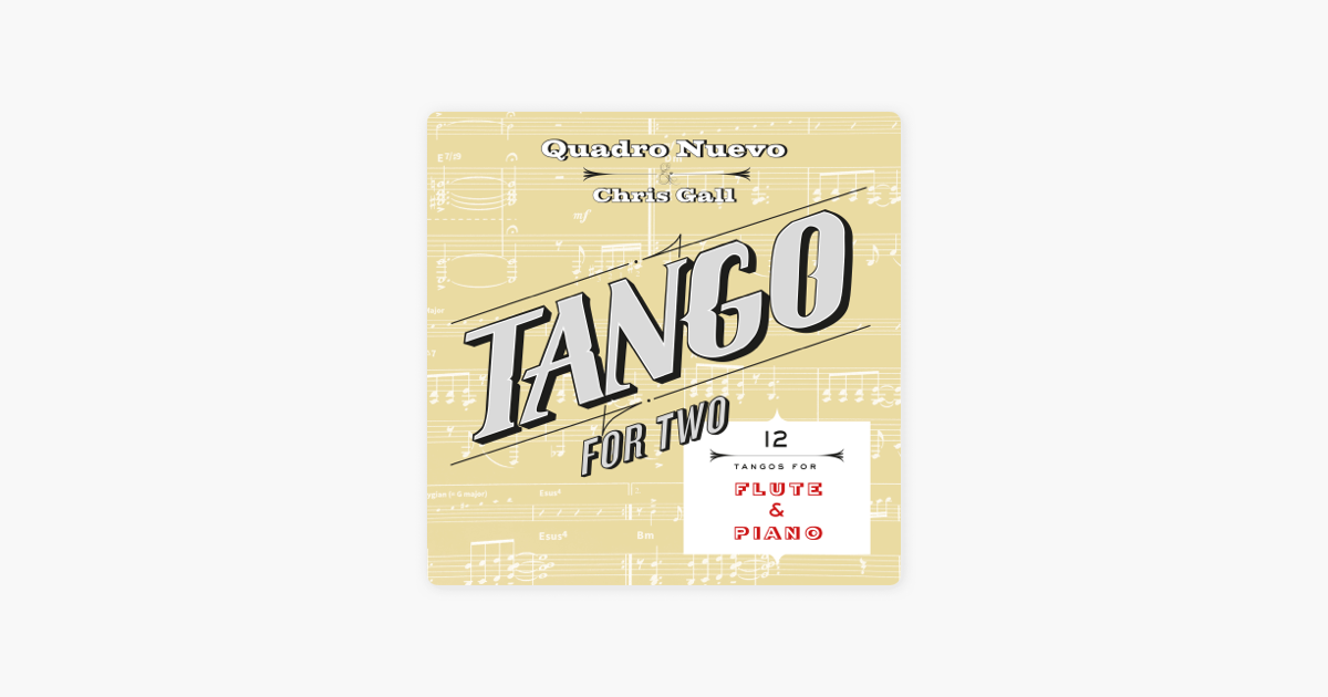 ‎Tango for Two: 12 Tangos for Flute & Piano by Quadro Nuevo & Chris Gall on  iTunes