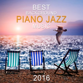 Best Background Piano Jazz Music 2016: Romantic Instrumental Music for  Relaxation, Smooth Jazz Chill Out by Piano Jazz Background Music Masters