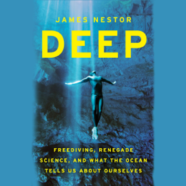 Deep: Freediving, Renegade Science, and What the Ocean Tells Us About Ourselves (Unabridged) audiobook