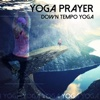 Down Tempo Yoga - Single - Yoga Prayer