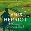 All Creatures Great and Small: The Classic Memoirs of a Yorkshire Country Vet (Unabridged) - James Herriot