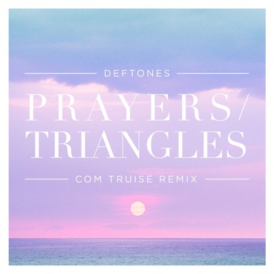 Prayers / Triangles (Com Truise Remix) - Single - Deftones