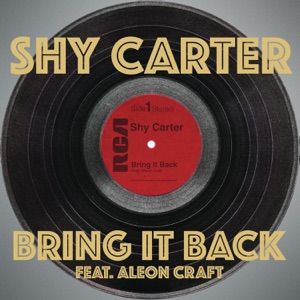 Shy Carter - Bring It Back feat. Aleon Craft