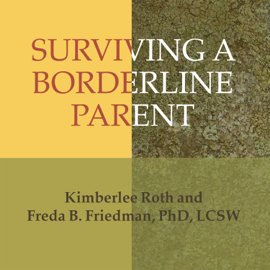 Surviving a Borderline Parent: How to Heal Your Childhood Wounds and Build Trust, Boundaries, and Self-Esteem (Unabridged) audiobook