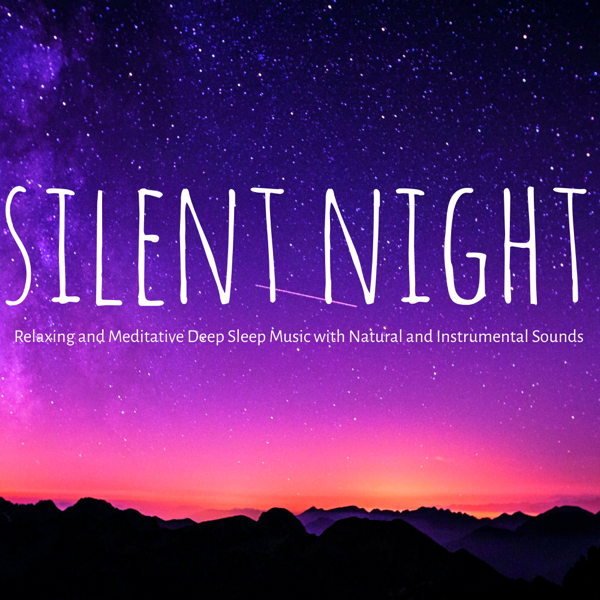Silent Night – Relaxing and Meditative Deep Sleep Music with Natural and  Instrumental Sounds to Improve Your Sleep Cycle by Sleep Music Lullabies