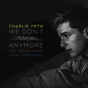 We Don't Talk Anymore (feat. Selena Gomez) [Junge Junge Remix] - Single Mp3 Download