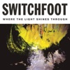 Where the Light Shines Through (Deluxe Edition), Switchfoot